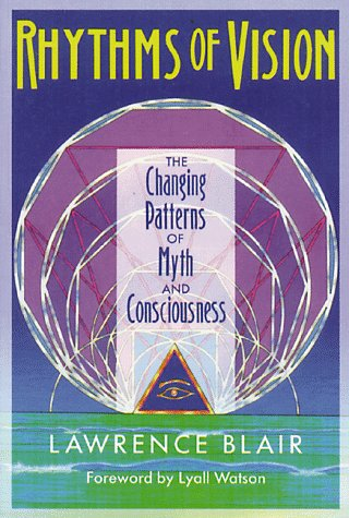 Rhythms of Vision: The Changing Patterns of Myth and Consciousness: Blair, Lawrence