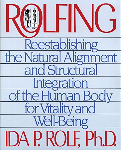 9780892813353: Rolfing: Reestablishing the Natural Alignment and Structural Integration of the Human Body for Vitality and Well-Being