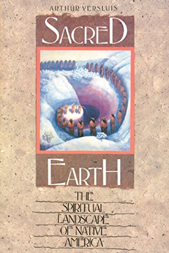 Sacred Earth: The Spiritual Landscape of Native America: Arthur Versluis