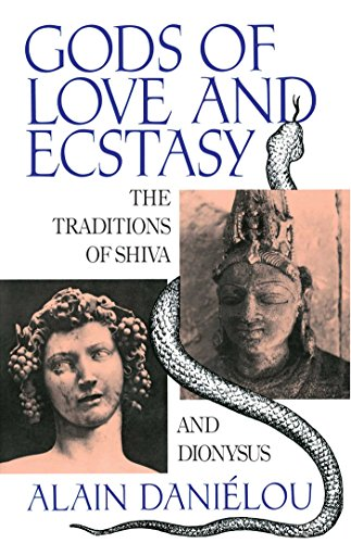Gods of Love and Ecstasy: The Traditions of Shiva and Dionysus: Alain Danéilou