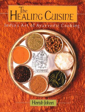 The Healing Cuisine: India's Art of Ayurvedic Cooking (Healing Arts Press): Johari, Harish