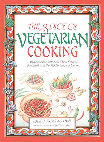 9780892813995: The Spice of Vegetarian Cooking: Ethnic Recipes from India, China, Mexico, Southeast Asia, the Middle East, and Europe