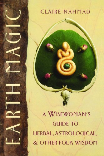9780892814244: Earth Magic: A Wisewoman's Guide to Herbal, Astrological, and Other Folk Wisdom