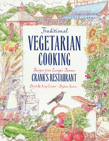 Traditional Vegetarian Cooking, Recipes from Europe's Famous Crank's Restaurant: Recipes from Europe's Famous Cranks Restaurants (9780892814251) by David Canter; Kay Canter; Daphne Swann