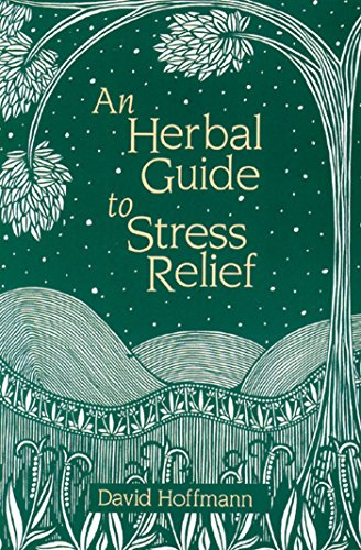An Herbal Guide to Stress Relief: Gentle Remedies and Techniques for Healing and Calming the ...