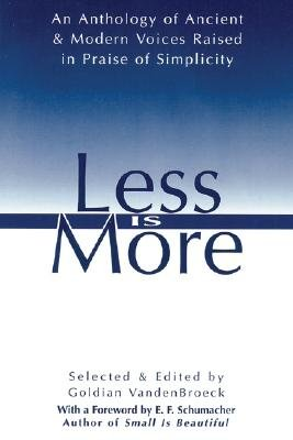 9780892814312: Less Is More: The Art of Voluntary Poverty : An Anthology of Ancient and Modern Voices Raised in Praise of Simplicity
