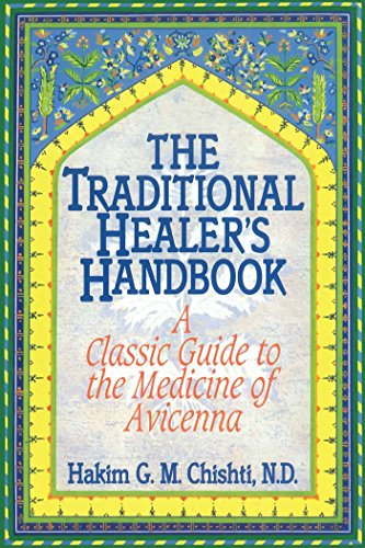The Traditional Healer's Handbook: A Classic Guide to the Medicine of Avicenna: Chishti N.D., ...