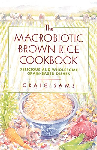 The Macrobiotic Brown Rice Cookbook - Delicious and Wholesome Grain-Based Dishes
