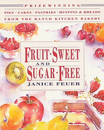 9780892814497: Fruit-Sweet and Sugar-Free: Prize-Winning Pies, Cakes, Pastries, Muffins & Breads from the Ranch Kitchen Bakery