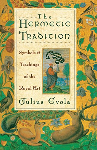 The Hermetic Tradition: Symbols and Teachings of the Royal Art: Julius Evola