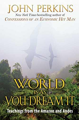 The World as You Dream It - Teachings from the Amazon and Andes