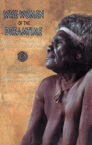 Wise Women of the Dreamtime Aboriginal Tales of the Ancestral Powers