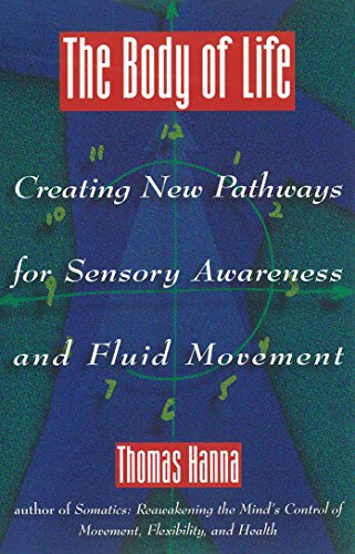 9780892814817: The Body of Life: Creating New Pathways for Sensory Awareness and Fluid Movement