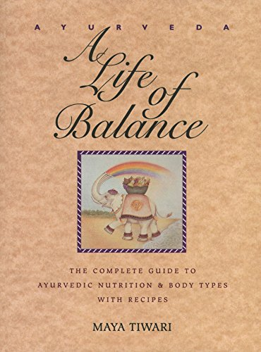 9780892814909: Ayurveda: A Life of Balance: The Complete Guide to Ayurvedic Nutrition and Body Types with Recipes [ AYURVEDA: A LIFE OF BALANCE: THE COMPLETE GUIDE TO AYURVEDIC NUTRITION AND BODY TYPES WITH RECIPES ] by Tiwari, Maya (Author ) on Dec-01-1994 Paperback