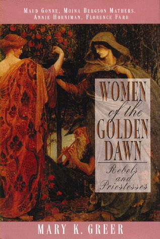 9780892815166: Women of the Golden Dawn: Rebels and Priestesses (Maud Gonne, Moina Bergson Mathers, Annie Horniman, Florence Farr)