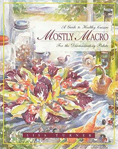 9780892815340: Mostly Macro: A Guide to Healthy Cuisine for the Discriminating Palate
