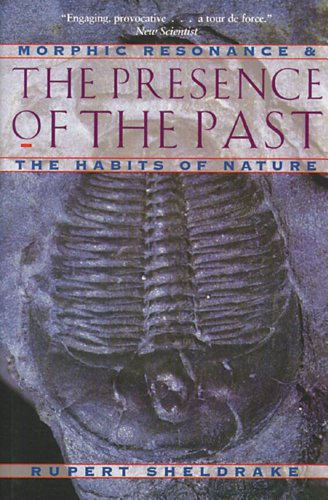 9780892815371: The Presence of the Past: Morphic Resonance and the Habits of Nature