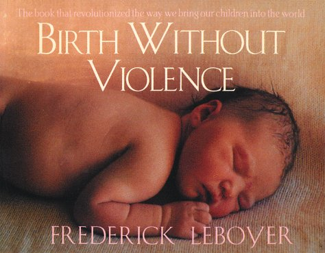 9780892815456: Birth Without Violence: The Book That Revolutionalized the Way We Bring Our Children into the World