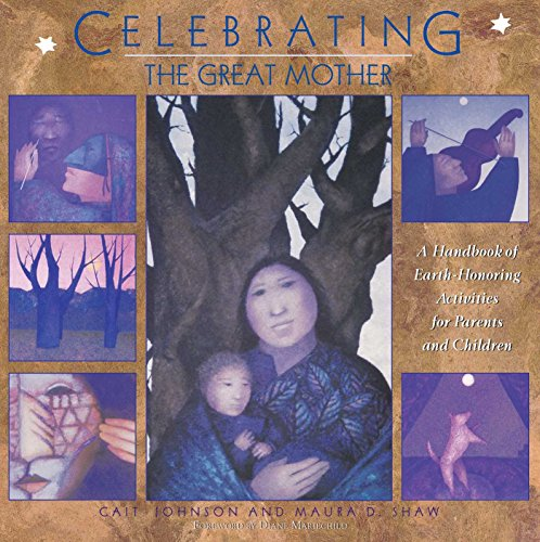 Celebrating the Great Mother: A Handbook of Earth-Honoring Activities for Parents and Children: ...