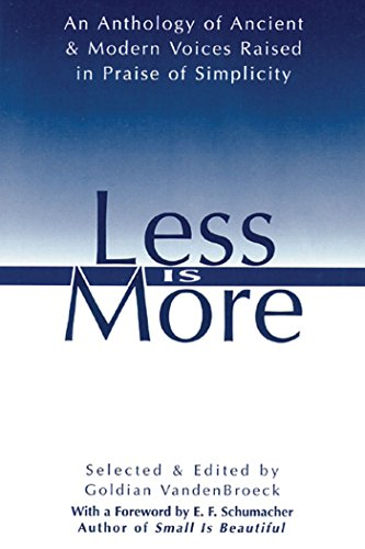 9780892815548: Less Is More: An Anthology of Ancient & Modern Voices Raised in Praise of Simplicity