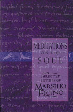 Meditations on the Soul: Selected Letters of Marsilio Ficino (0892815671) by Ficino, Marsilio