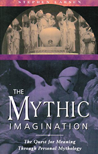 9780892815746: The Mythic Imagination: The Quest for Meaning Through Personal Mythology