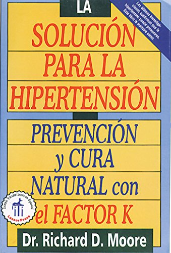 La Solucion Para La Hipertension: Prevencion y Cura Natural Con El Factor K = The High Blood ...