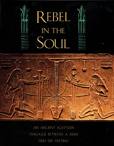 9780892816156: Rebel in the Soul: An Ancient Egyptian Dialogue Between a Man and His Destiny
