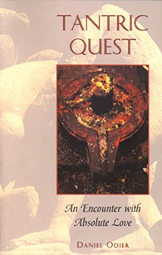 Tantric Quest: An Encounter with Absolute Love: Daniel Odier