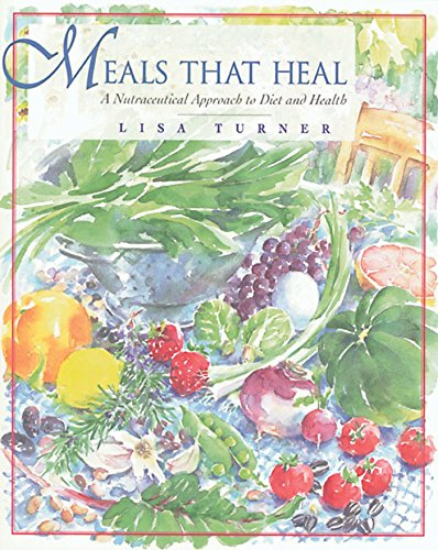 Meals That Heal - A Nutraceutical Approach to Diet and Health