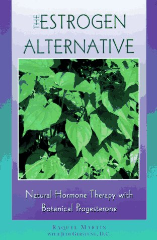 9780892816453: The Estrogen Alternative: Natural Hormone Therapy With Botanical Progesterone