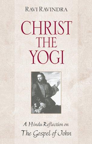 Christ the Yogi: A Hindu Reflection on: Ravi Ravindra