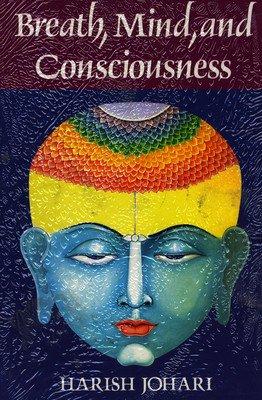 Breath, Mind, and Consciousness: Harish Johari