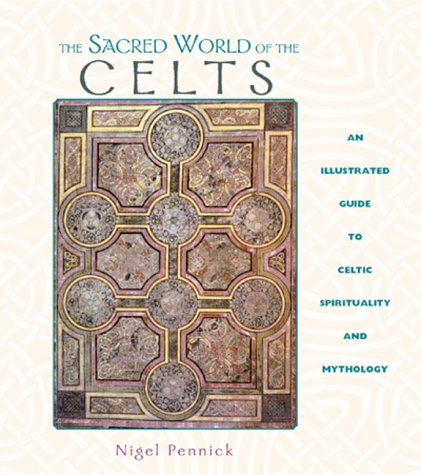 9780892817016: The Sacred World of the Celts: An Illustrated Guide to Celtic Spirituality and Mythology