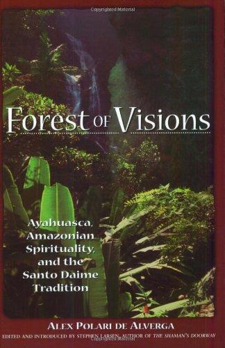 Forest of Visions: Ayahuasca, Amazonian Spirituality, and the Santo Daime Tradition - Alex Polari de Alverga