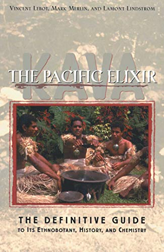 Kava: The Pacific Elixir: The Definitive Guide: Vincent Lebot; Mark