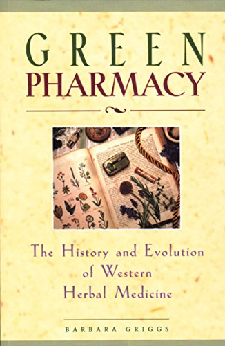 Green Pharmacy: The History and Evolution of: Griggs, Barbara