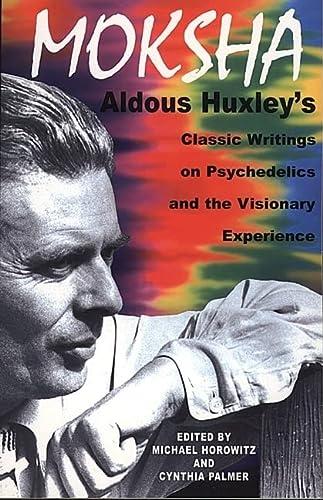 Moksha: Aldous Huxley s Classic Writings on: Aldous Huxley
