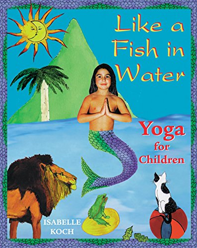 Like a Fish in Water: Yoga for Children: Koch, Isabelle