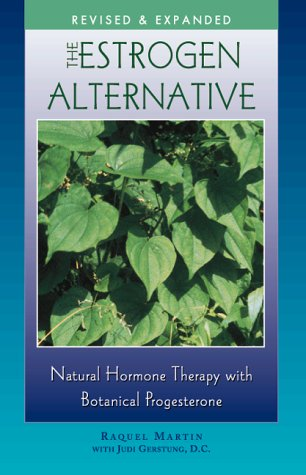 The Estrogen Alternative: Natural Hormone Therapy with Botanical Progesterone: Martin, Raquel; ...