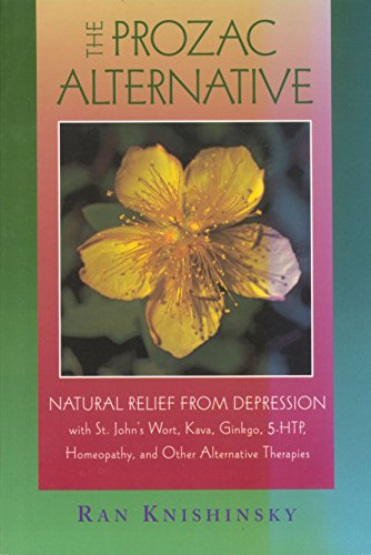 The Prozac Alternative: Natural Relief from Depression with St. John's Wort, Kava, Ginkgo, 5-HTP, Homeopathy, and Other Alternative Therapies - Knishinsky, Ran
