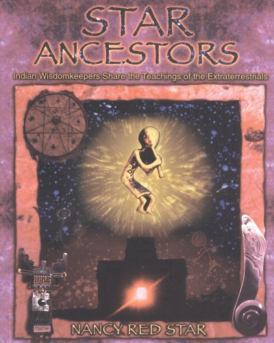 Star Ancestors: Indian Wisdomkeepers Share the Teachings of the Extraterrestrials: Nancy Red Star