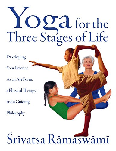 9780892818204: Yoga for the Three Stages of Life: Developing Your Practice as an Art Form a Physical Therapy and a Guiding Philosophy