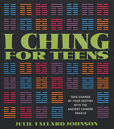 I Ching for Teens: Take Charge of: Julie Tallard Johnson