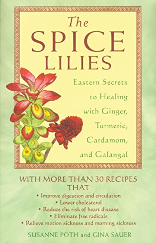 The Spice Lilies: Eastern Secrets to Healing with Ginger, Tumeric, Cardamom, and Galangal: Poth, ...