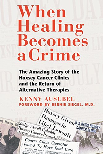 9780892819256: When Healing Becomes a Crime: The Amazing Story of the Hoxsey Cancer Clinics and the Return of Alternative Therapies: The Amazing Story of the ... and the Rise of Alternative Cancer Therapies