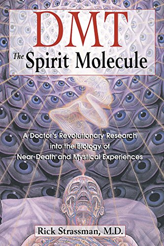 DMT: The Spirit Molecule--A Doctors.Research Into The Biology Of.Mystical Experiences