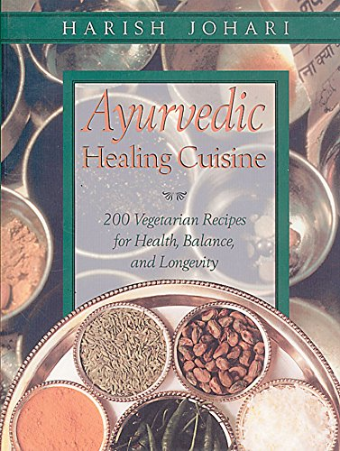 Ayurvedic Healing Cuisine - 200 Vegetarian Recipes for Health, Balance, and Longevity