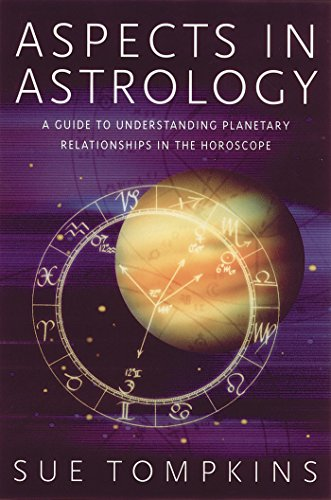 Aspects in Astrology: A Guide to Understanding Planetary Relationships in the Horoscope: Tompkins, ...