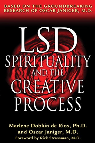 Lsd, Spirituality, and the Creative Process: Based on the Groundbreaking Research of Oscar Janige...